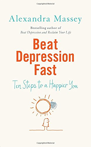 Beat Depression Fast 10 Steps To A Happier You Using Positive Psychology