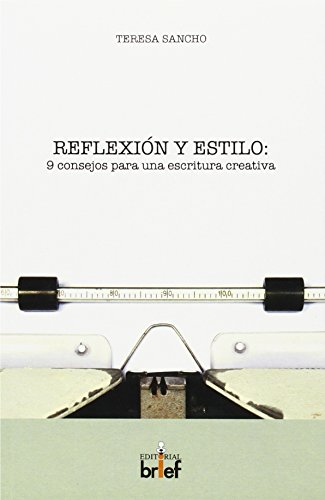 Reflexión y estilo : 9 consejos para una escritura creativa por Teresa Sancho Franco