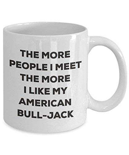 The More People I Meet the More I Like My American bull-jack Tasse – Funny Coffee Cup – Weihnachten Hund Lover niedlichen Gag Geschenke Idee 11oz weiß