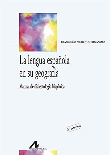 La lengua española en su geografía. Manual de dialectología hispánica (Bibliotheca Philologica) por Francisco Moreno Fernández