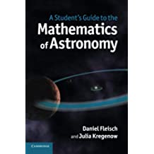 A Student's Guide to the Mathematics of Astronomy (Student's Guides)
