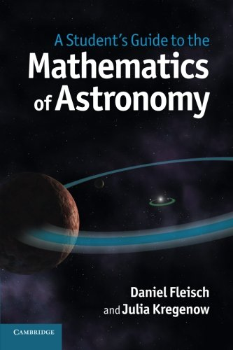 A Student\'s Guide to the Mathematics of Astronomy (Student\'s Guides)