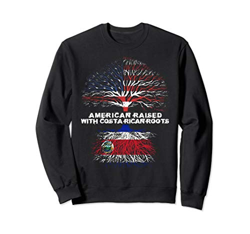 American Raised with Costa Rican Roots Costa Rica  Sweatshirt -
