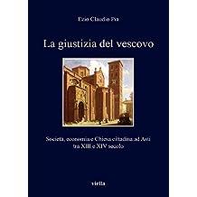 La Giustizia del Vescovo: Societa, Economia E Chiesa Cittadina Ad Asti Tra XIII E XIV Secolo (I Libri Di Viella)