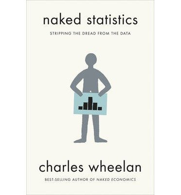 [(Naked Statistics: Stripping the Dread from the Data)] [Author: Charles Wheelan] published on (July, 2013)