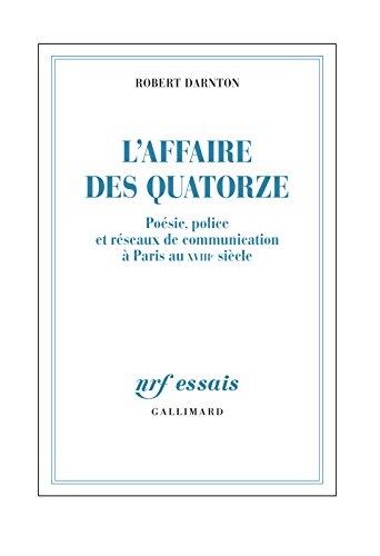 L'Affaire des Quatorze. Poésie, police et réseaux de communication à Paris au XVIIIe siècle