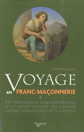 Voyage en franc-maçonnerie : 30 chroniques contemporaines d'un initié autour des grands thèmes symboliques et sociétaux