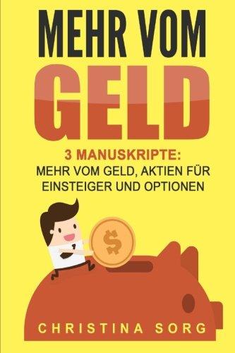 Mehr vom Geld: 3 Manuskripte: Mehr vom Geld, Aktien für Einsteiger und Optionen