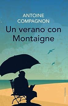 Un verano con Montaigne de [Compagnon, Antoine]