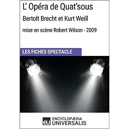 L'Opéra de Quat'sous (Bertolt Brecht et Kurt Weill - mise en scène Robert Wilson - 2009): Les Fiches Spectacle d'Universalis