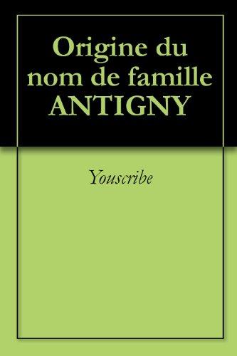 Origine du nom de famille ANTIGNY (Oeuvres courtes) par Youscribe