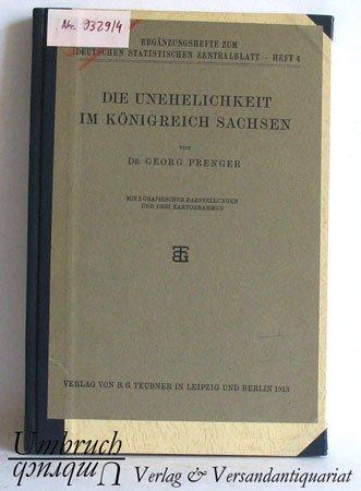 Die Unehelichkeit im Königreich Sachsen - (=Ergänzungshefte zum Deutschen Statistischen Zentralblatt, Heft 4).