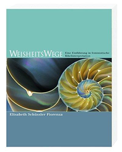 WeisheitsWege: Eine Einführung in feministische Bibelinterpretation
