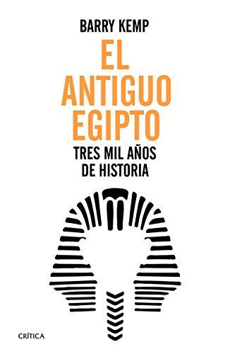 El antiguo Egipto: Tres mil años de historia por Barry J. Kemp