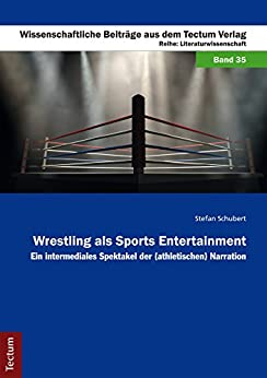Wrestling als Sports Entertainment: Ein intermediales Spektakel der (athletischen) Narration (Wissenschaftliche Beiträge aus dem Tectum-Verlag 35)