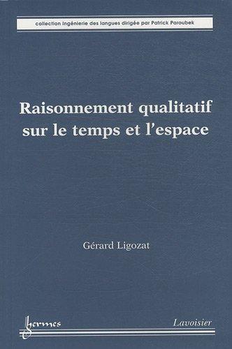 Raisonnement qualitatif sur le temps et l'espace par Gérard Ligozat
