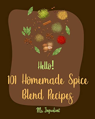 Hello! 101 Homemade Spice Blend Recipes: Best Homemade Spice Blend Cookbook Ever For Beginners [Pumpkin Spice Cookbook, Meat Rub Recipes, Taco Seasoning ... Cookbook] [Book 1] (English Edition)
