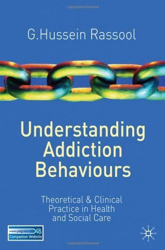 Understanding Addiction Behaviours: Theoretical and Clinical Practice in Health and Social Care 1st edition by Rassool, G. Hussein (2011) Paperback