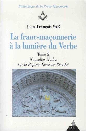 La franc-maçonnerie à la lumière du Verbe : Tome 2, Nouvelles études sur le Régime Ecossais Rectifié