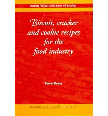 [(Biscuit, Cracker and Cookie Recipes for the Food Industry)] [Author: Duncan Manley] published on (February, 2001)