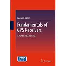 Fundamentals of GPS Receivers: A Hardware Approach