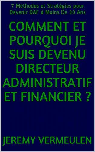 Couverture du livre Comment et Pourquoi je suis devenu Directeur Administratif et Financier ?: 7 Méthodes et Stratégies pour Devenir DAF à Moins De 30 Ans
