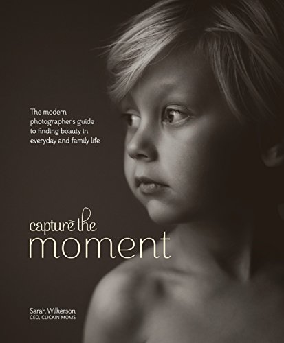 Capture The Moment: The Modern Photographer's Guide  to Finding Beauty in Everyday and Family Life por Sarah Wilkerson