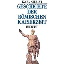 Geschichte der römischen Kaiserzeit: Von Augustus bis zu Konstantin