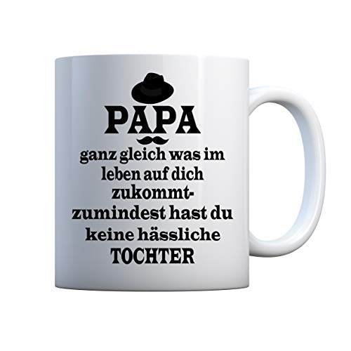 Papa Ganz Gleich Was Im Leben Auf Dich Zukommt Zumindest Hast Du Keine Hässliche Tochter Tasse Mug Cup White Ceramic 330ml Birthday Mug Gift For Family Friend Gift Cup 11oz Geschenk Tasse