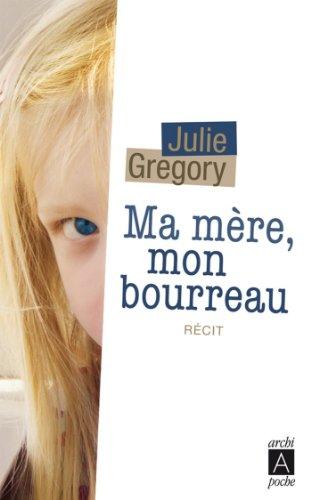 Ma mère, mon bourreau (Récits, témoignages t. 163)