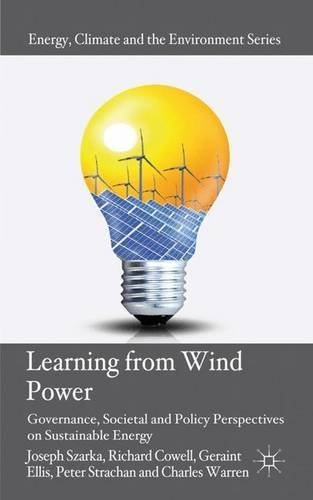 Learning from Wind Power: Governance, Societal and Policy Perspectives on Sustainable Energy (Energy, Climate and the Environment) (2012-05-24)