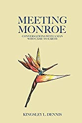 Meeting Monroe: Conversations with a Man Who Came to Earth (English Edition)