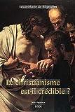 LE CHRISTIANISME EST-IL CRÉDIBLE ?