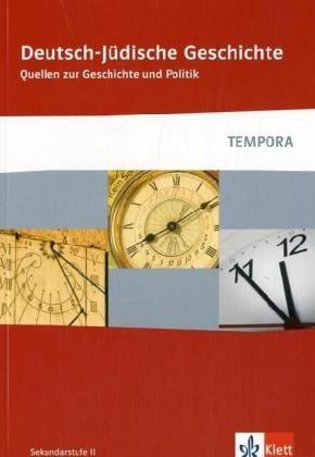Deutsch-Jüdische Geschichte: Quellen zur Geschichte und Politik Klasse 10-13 (TEMPORA)