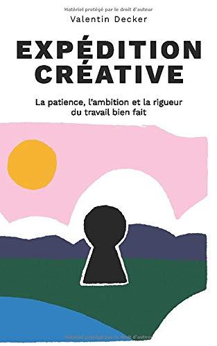 Expédition créative: La patience, l'ambition et la rigueur du travail bien fait par Valentin Decker