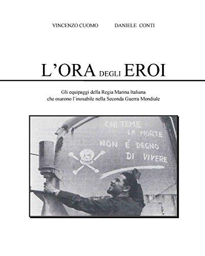 L'Ora degli Eroi: Gli equipaggi della Regia Marina Italiana che osarono l'inosabile nella Seconda Guerra Mondiale