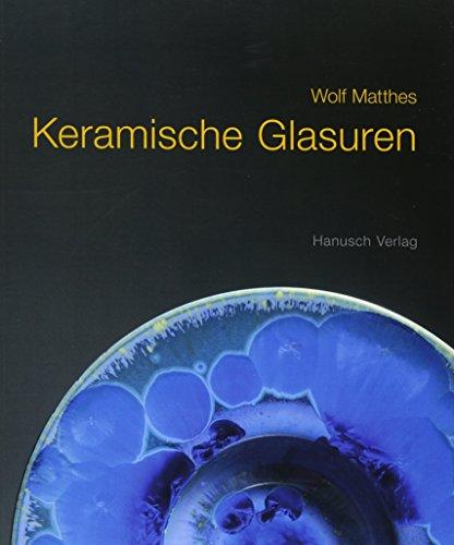Keramische Glasuren: Ein Handbuch mit über 1100 Rezepten; mit Erläuterungen und Formeln