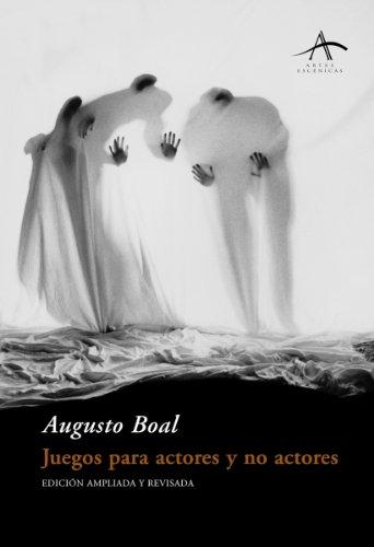 Juegos para actores y no actores (Artes Escenicas/ Scenic Arts) por Augusto Boal
