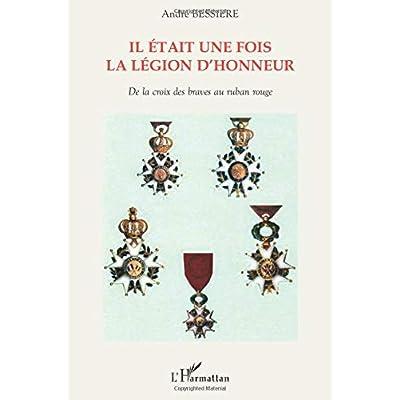 Il était une fois la Légion d'honneur: De la croix des braves au ruban rouge