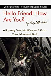 Hello Friend!  How Are You? Color Learning - Movement Edition: Cats: A Rhyming Color Identification & Gross Motor Movement Book (Hello Friends Colors: Cats 1) (English Edition)