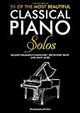 55 Of The Most Beautiful Classical Piano Solos: Bach, Beethoven, Chopin, Debussy, Handel, Mozart, Satie, Schubert, Tchaikovsky and more | Classical Piano Book | Classical Piano Sheet Music...