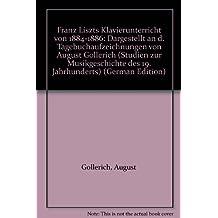 Franz Liszts Klavierunterricht von 1884 bis 1886. Aus den Tagebüchern von August Göllerich