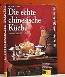 Die echte chinesische Küche. Typische Rezepte und kulinarische Impressionen aus den vier berühmtesten Regionen.