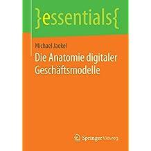 Die Anatomie digitaler Geschäftsmodelle (essentials)