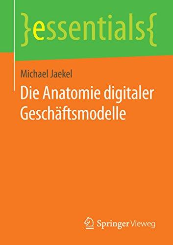 Die Anatomie digitaler Geschäftsmodelle (essentials) (See-fach)