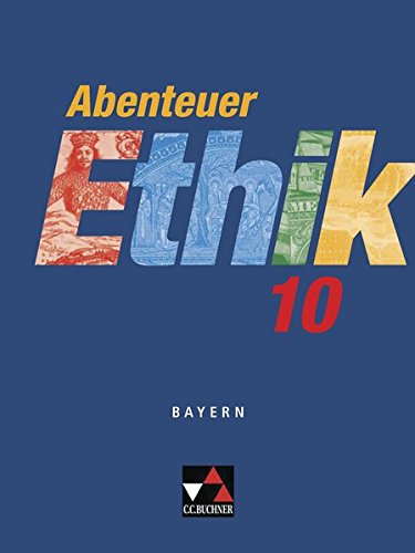 Abenteuer Ethik - Bayern / Unterrichtswerk für Ethik an Gymnasien: Abenteuer Ethik - Bayern / Abenteuer Ethik Bayern 10: Unterrichtswerk für Ethik an Gymnasien