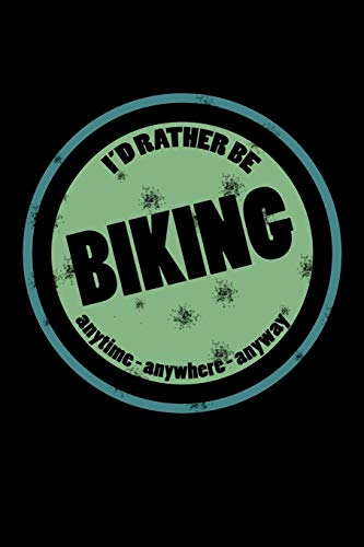 I'd Rather Be Biking Anytime Anywhere Anyway: Obsessed with Biking Journal (Notebooks for Bikers Gifts) -