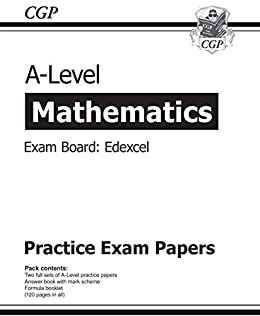 New A-Level Maths Edexcel Practice Papers (for the exams in 2019) (CGP  A-Level Maths 2017-2018)