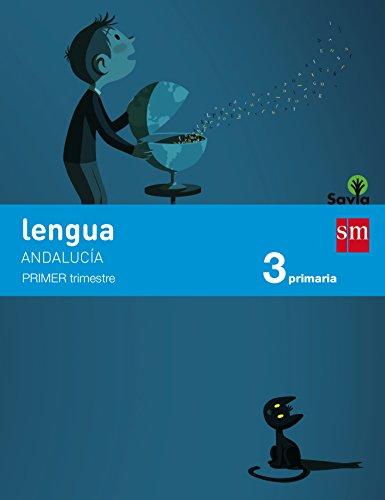 Lengua. 3 Primaria. Savia. Andalucía (1,2,3 trimestre)  - Pack de 3 libros - 9788467576740 por Begoña Oro Pradera