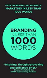 Branding In Less Than 1000 Words (Marketing Book 2)